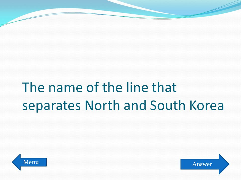 The name of the line that separates North and South Korea Menu Answer