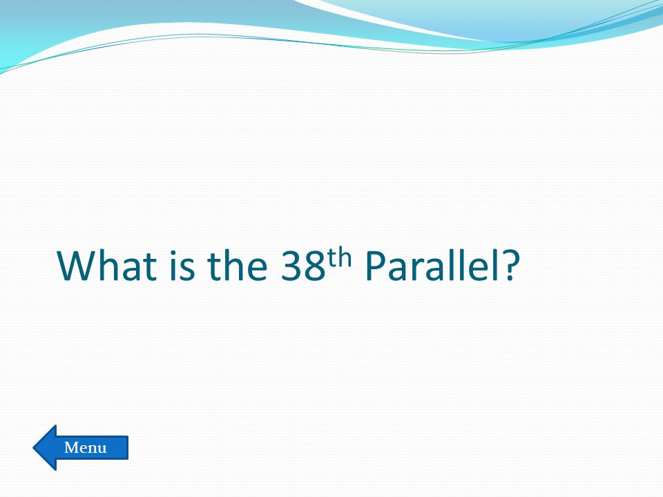 What is the 38 th Parallel? Menu