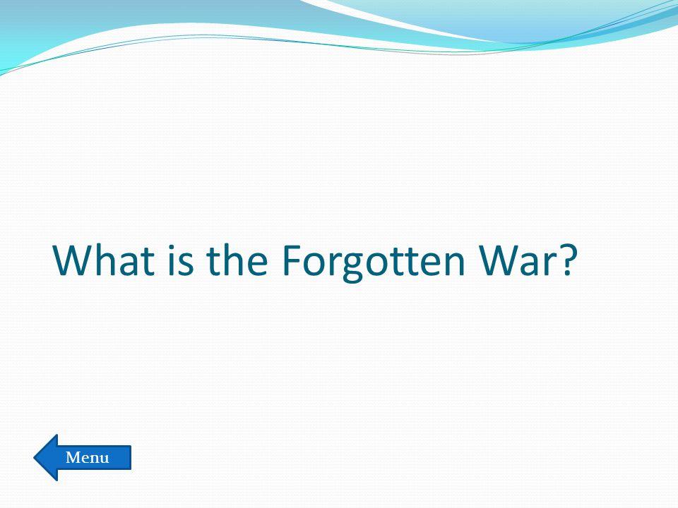 What is the Forgotten War? Menu