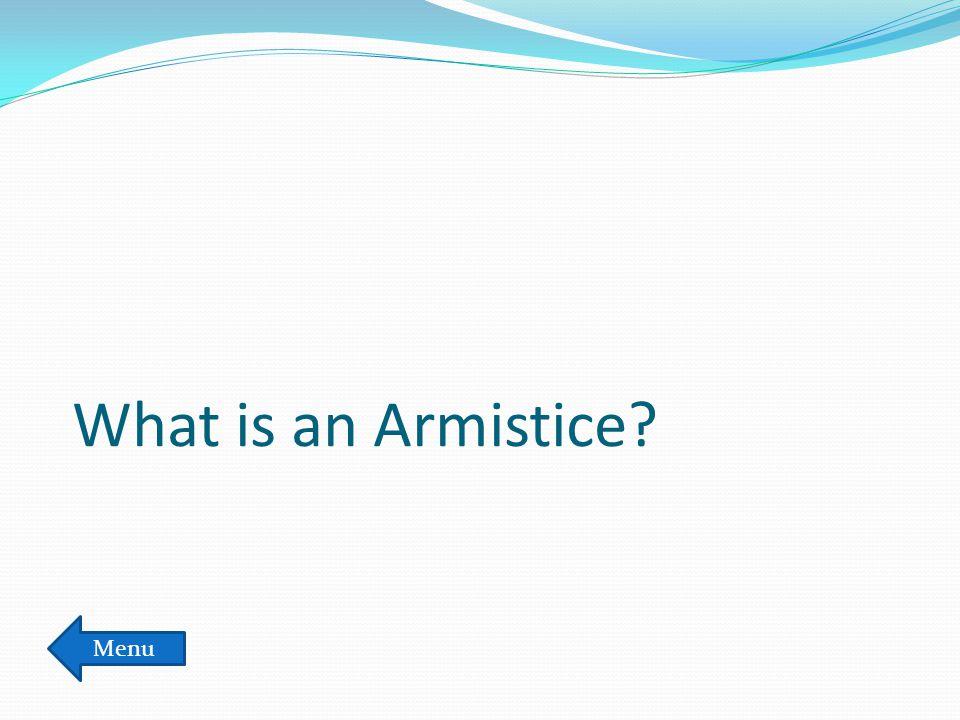 What is an Armistice? Menu