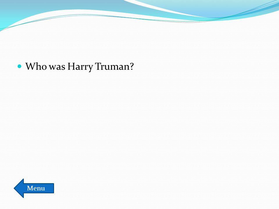 Who was Harry Truman? Menu