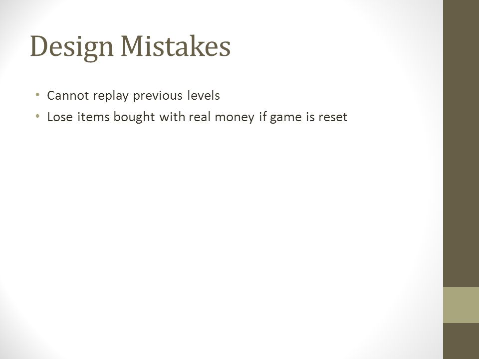 Design Mistakes Cannot replay previous levels Lose items bought with real money if game is reset