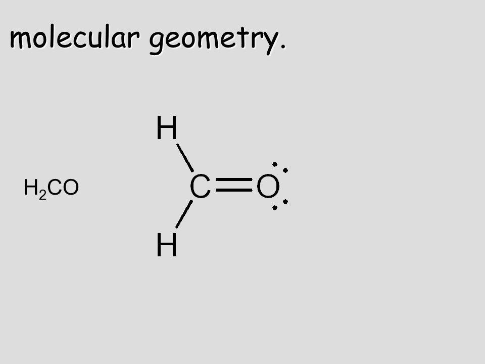 molecular geometry. H 2 CO