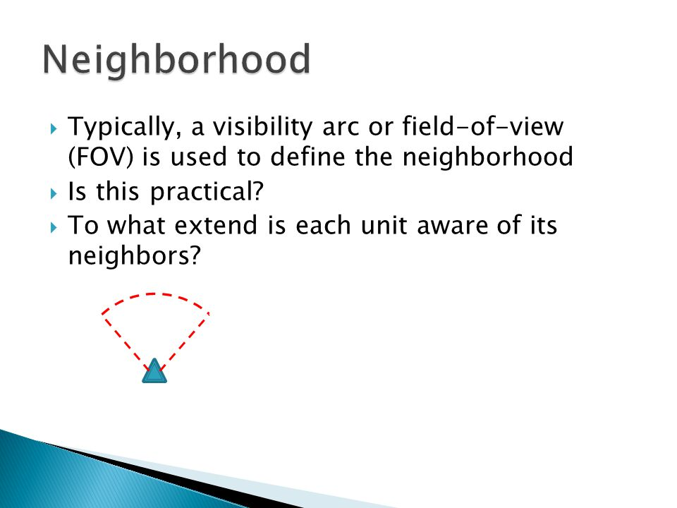  Typically, a visibility arc or field-of-view (FOV) is used to define the neighborhood  Is this practical.