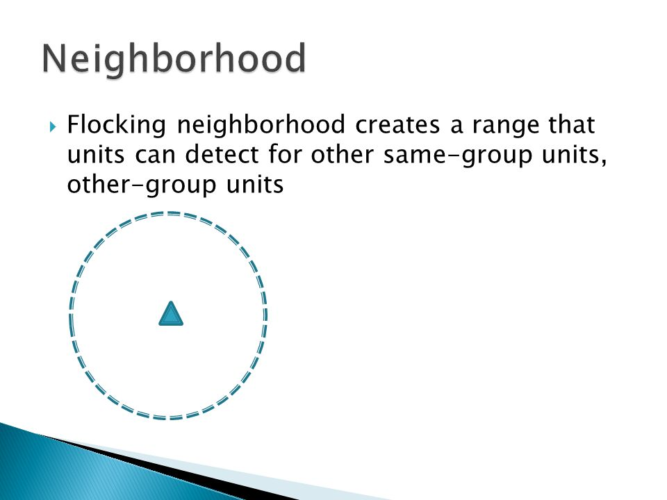  Some implementations use two neighborhoods – one for detection of units, one for separation to avoid other units
