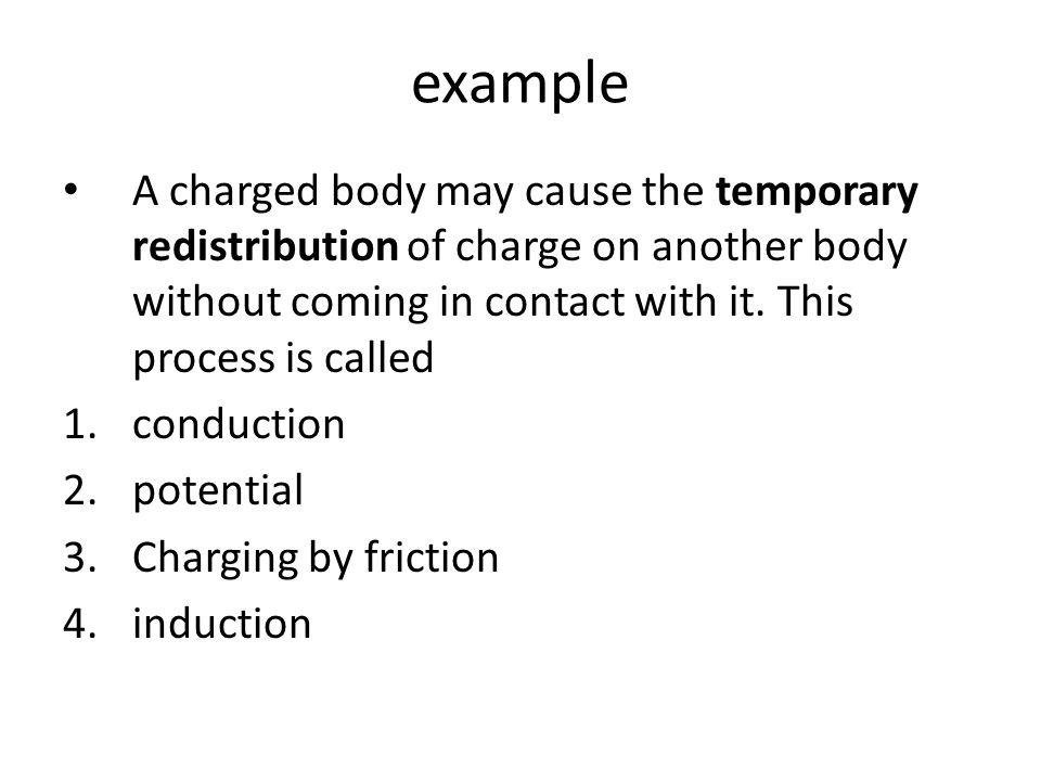 fundamental principles regarding induction charging 1.The charged object is never touched to the object being charged by induction. 2.The charged obje