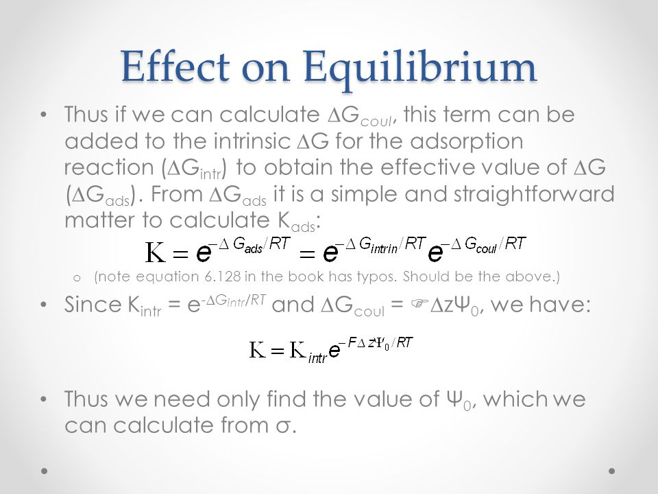 Effect on Equilibrium Thus if we can calculate ∆G coul, this term can be added to the intrinsic ∆G for the adsorption reaction (∆G intr ) to obtain th
