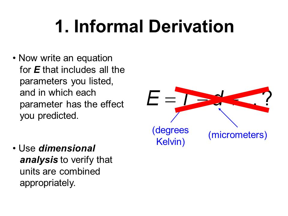 1. Informal Derivation Now write an equation for E that includes all the parameters you listed, and in which each parameter has the effect you predict
