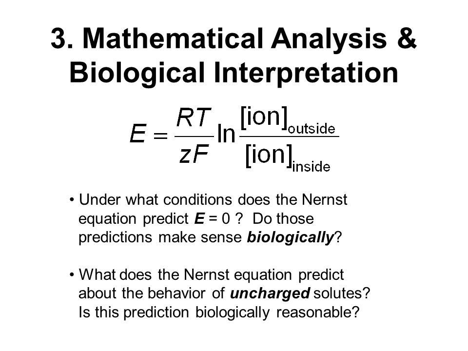 3. Mathematical Analysis & Biological Interpretation Under what conditions does the Nernst equation predict E = 0 ? Do those predictions make sense bi