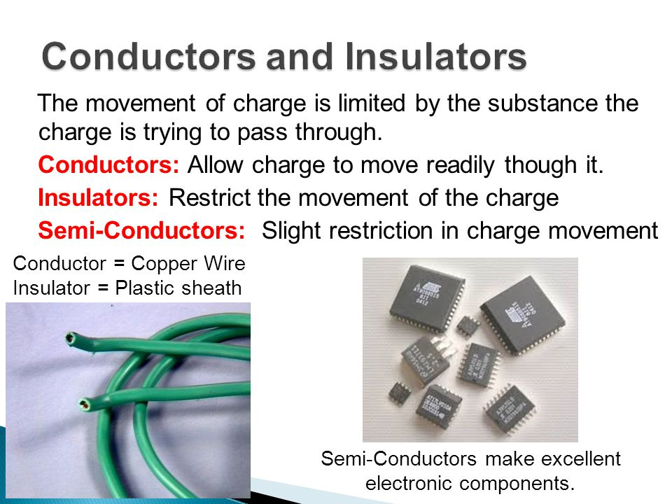 The movement of charge is limited by the substance the charge is trying to pass through. Conductors: Allow charge to move readily though it. Insulator