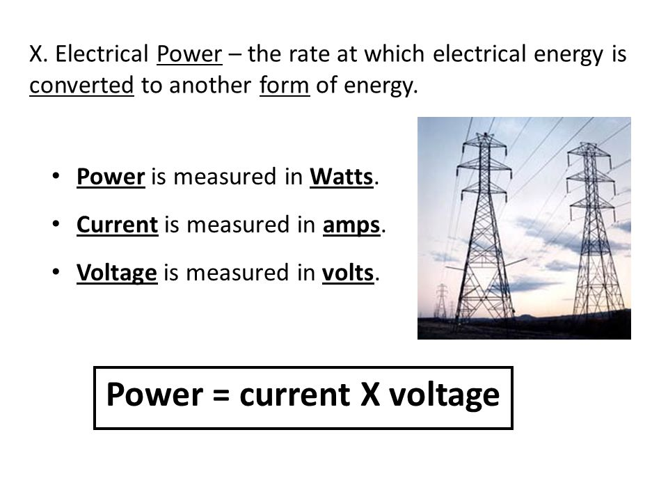 X.Electrical Power – the rate at which electrical energy is converted to another form of energy.