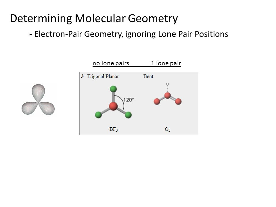 Determining Molecular Geometry - Electron-Pair Geometry, ignoring Lone Pair Positions no lone pairs 1 lone pair
