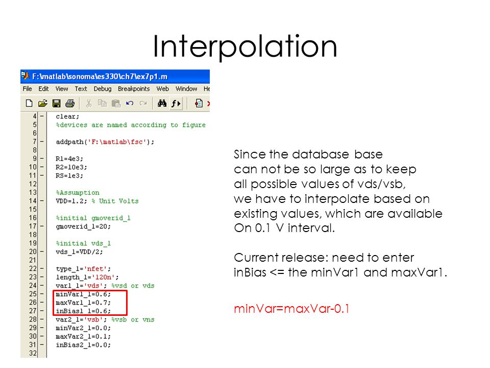 Interpolation Since the database base can not be so large as to keep all possible values of vds/vsb, we have to interpolate based on existing values, which are available On 0.1 V interval.