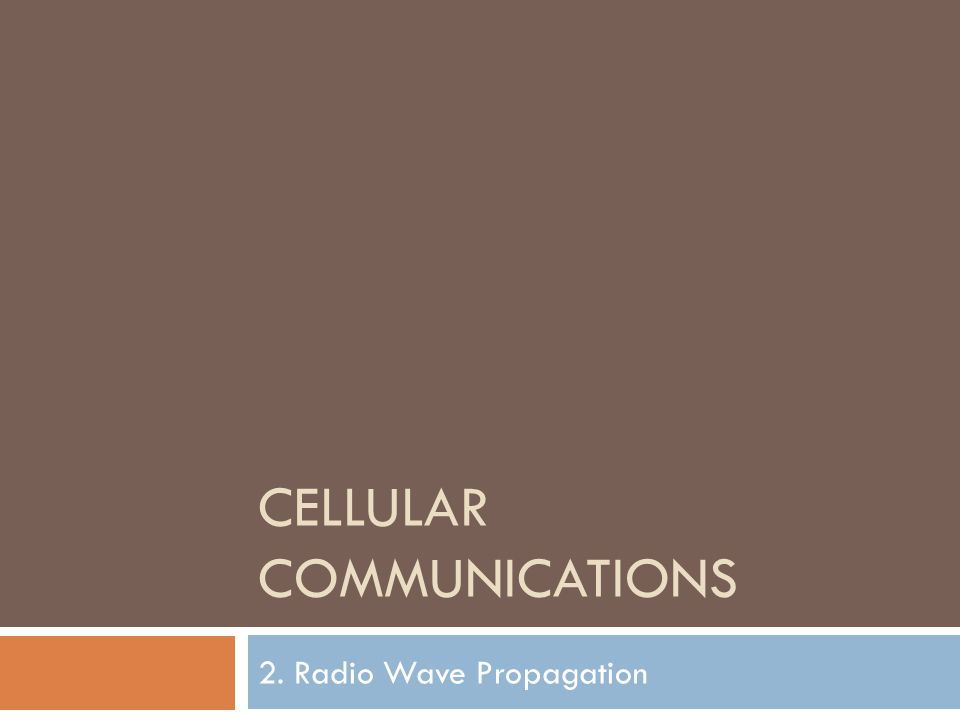 CELLULAR COMMUNICATIONS 2. Radio Wave Propagation