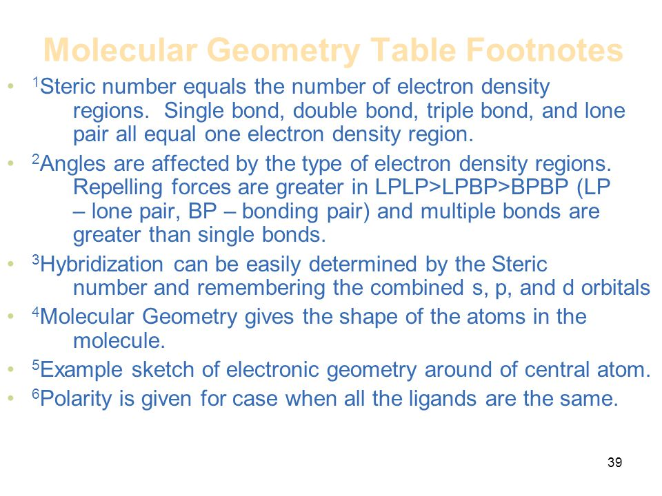 39 Molecular Geometry Table Footnotes 1 Steric number equals the number of electron density regions. Single bond, double bond, triple bond, and lone p