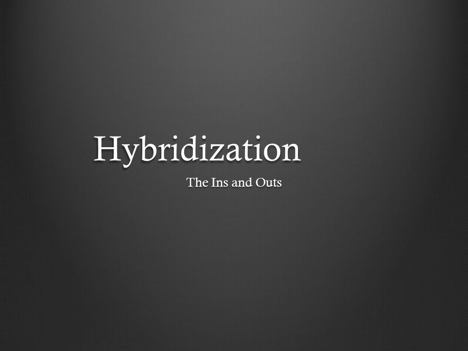 Hybridization The Ins and Outs