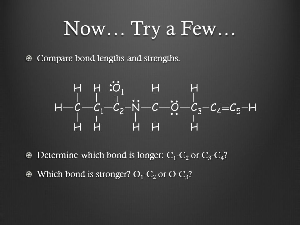 Now… Try a Few… Compare bond lengths and strengths.