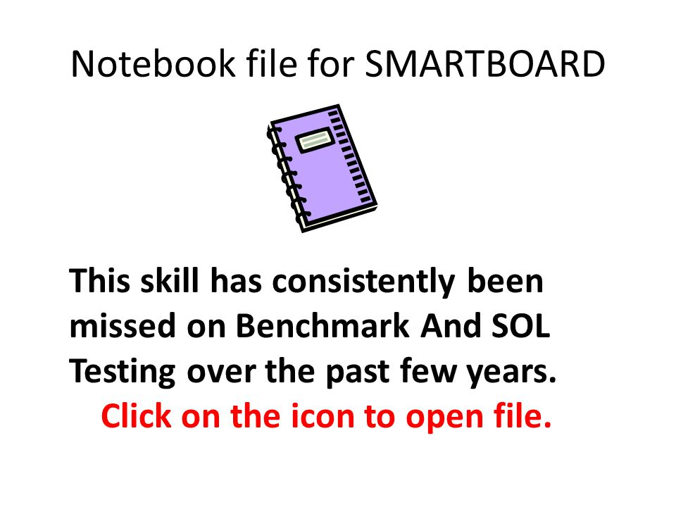 Notebook file for SMARTBOARD This skill has consistently been missed on Benchmark And SOL Testing over the past few years.