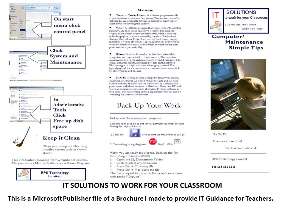 IT SOLUTIONS TO WORK FOR YOUR CLASSROOM This is a Microsoft Publisher file of a Brochure I made to provide IT Guidance for Teachers.