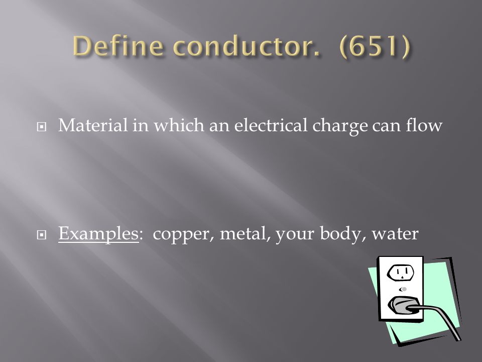  Material in which an electrical charge can flow  Examples: copper, metal, your body, water
