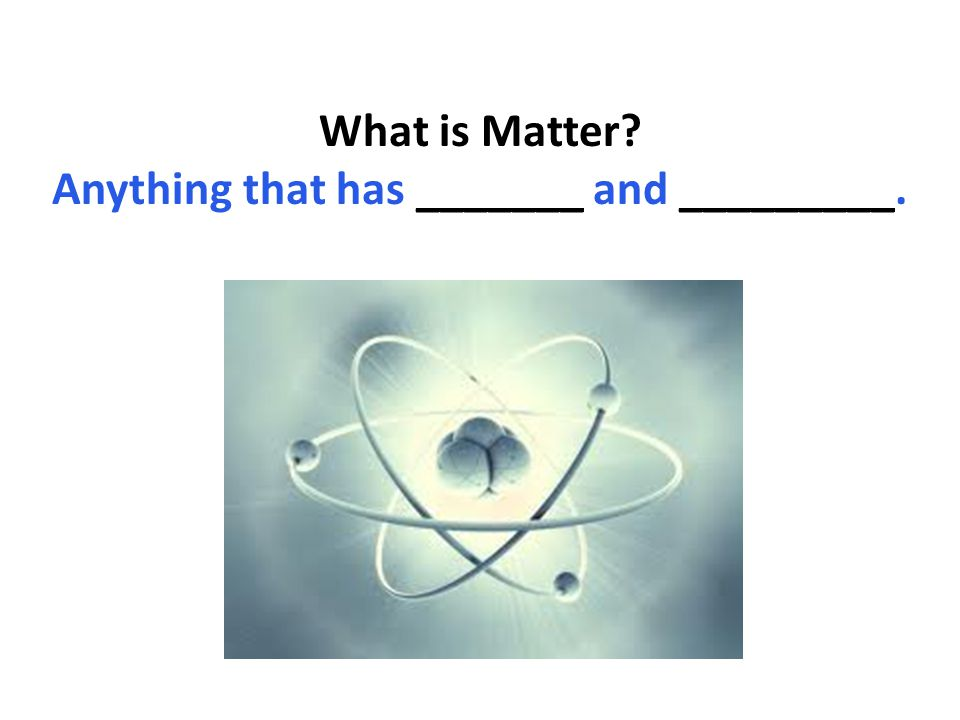 What is Matter Anything that has _______ and _________.