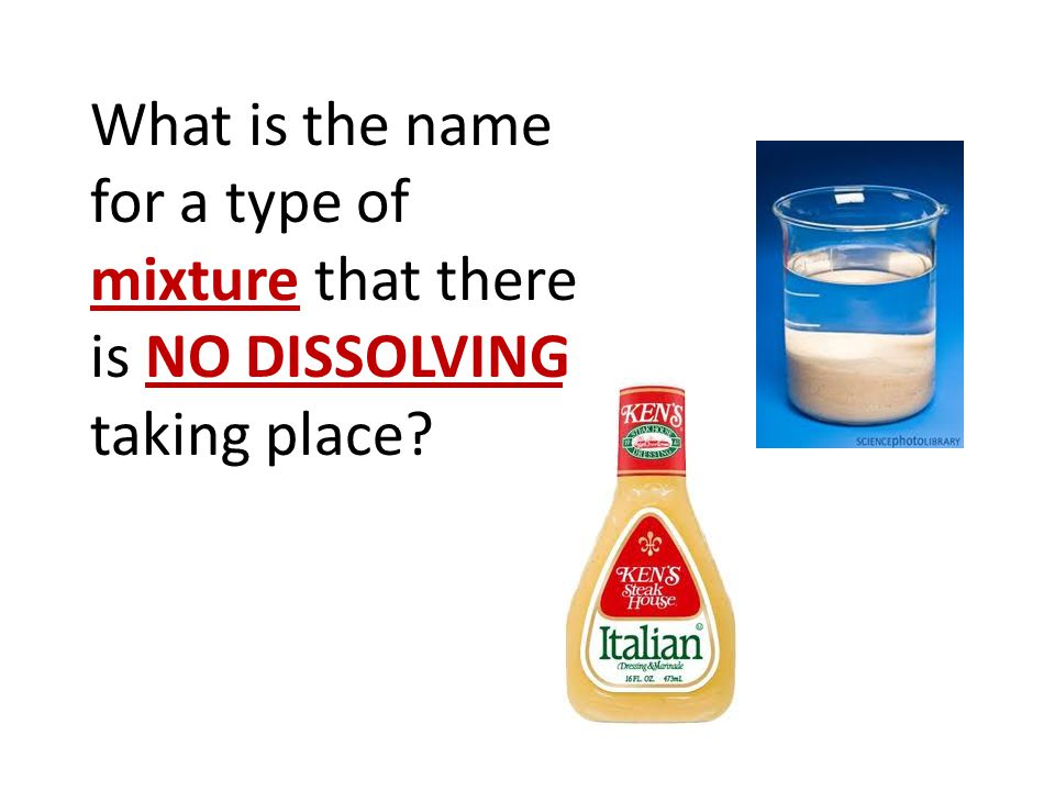 What is the name for a type of mixture that there is NO DISSOLVING taking place