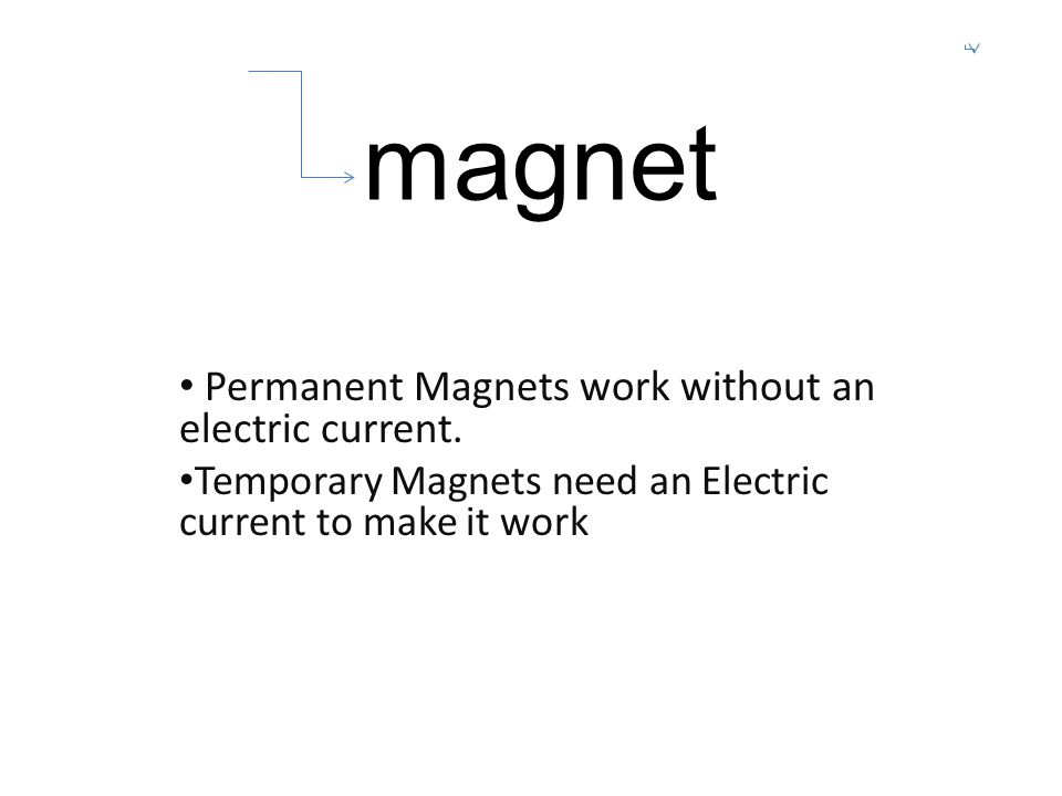 magnet Permanent Magnets work without an electric current.
