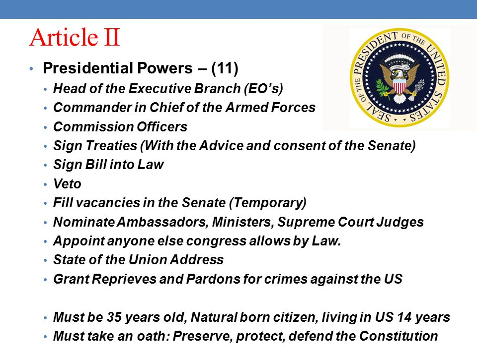 Article II Presidential Powers – (11) Head of the Executive Branch (EO's) Commander in Chief of the Armed Forces Commission Officers Sign Treaties (Wi