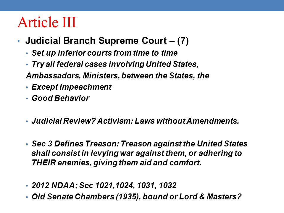 Article III Judicial Branch Supreme Court – (7) Set up inferior courts from time to time Try all federal cases involving United States, Ambassadors, M