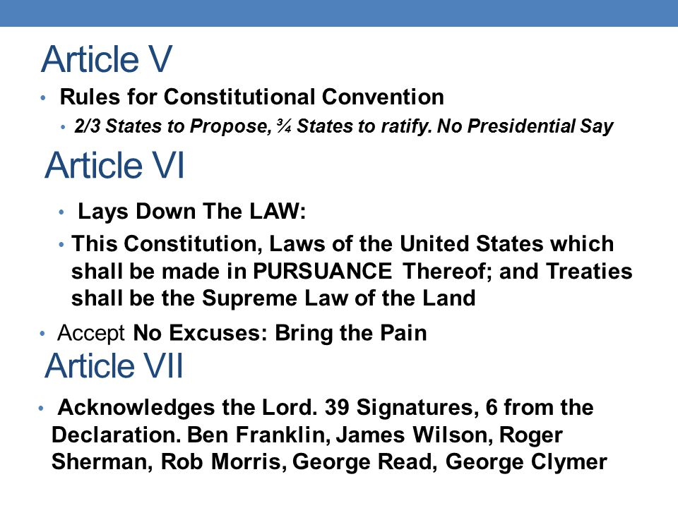 Article V Article VI Rules for Constitutional Convention 2/3 States to Propose, ¾ States to ratify. No Presidential Say Accept No Excuses: Bring the P
