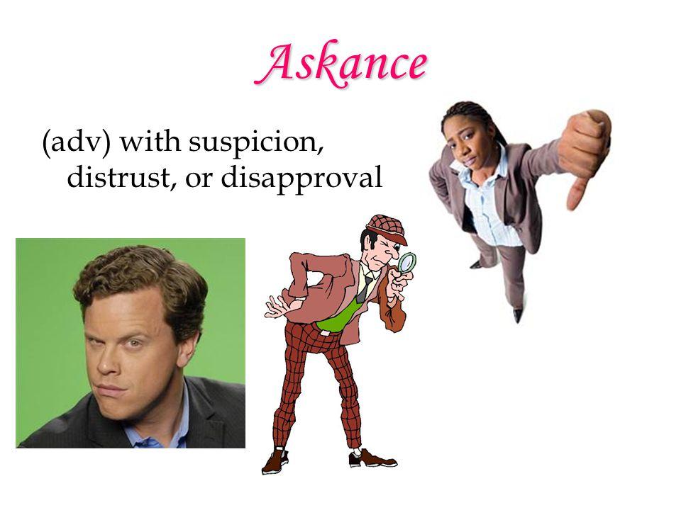 Askance (adv) with suspicion, distrust, or disapproval