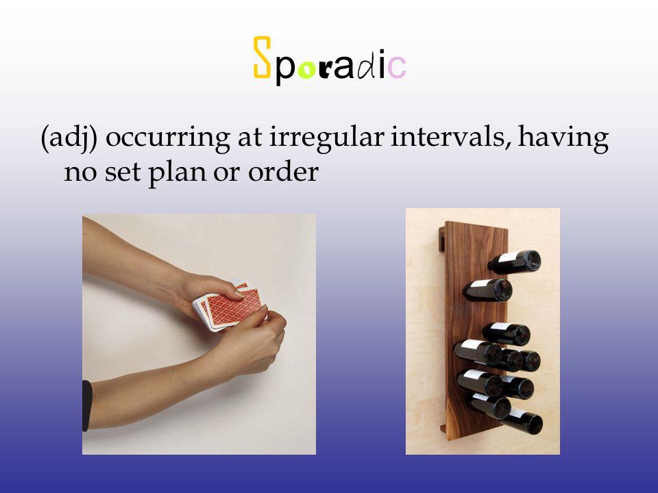SporadicSporadic (adj) occurring at irregular intervals, having no set plan or order