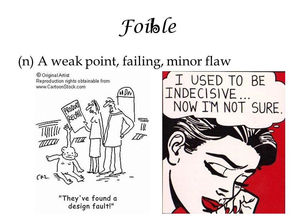 Foi b le (n) A weak point, failing, minor flaw