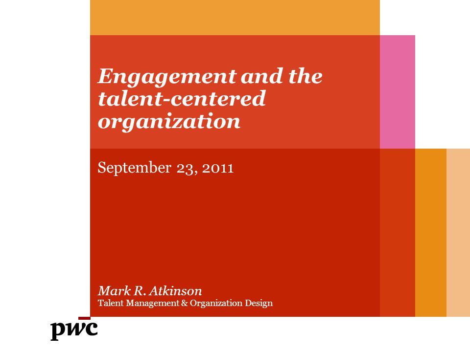 Engagement and the talent-centered organization September 23, 2011 Mark R.