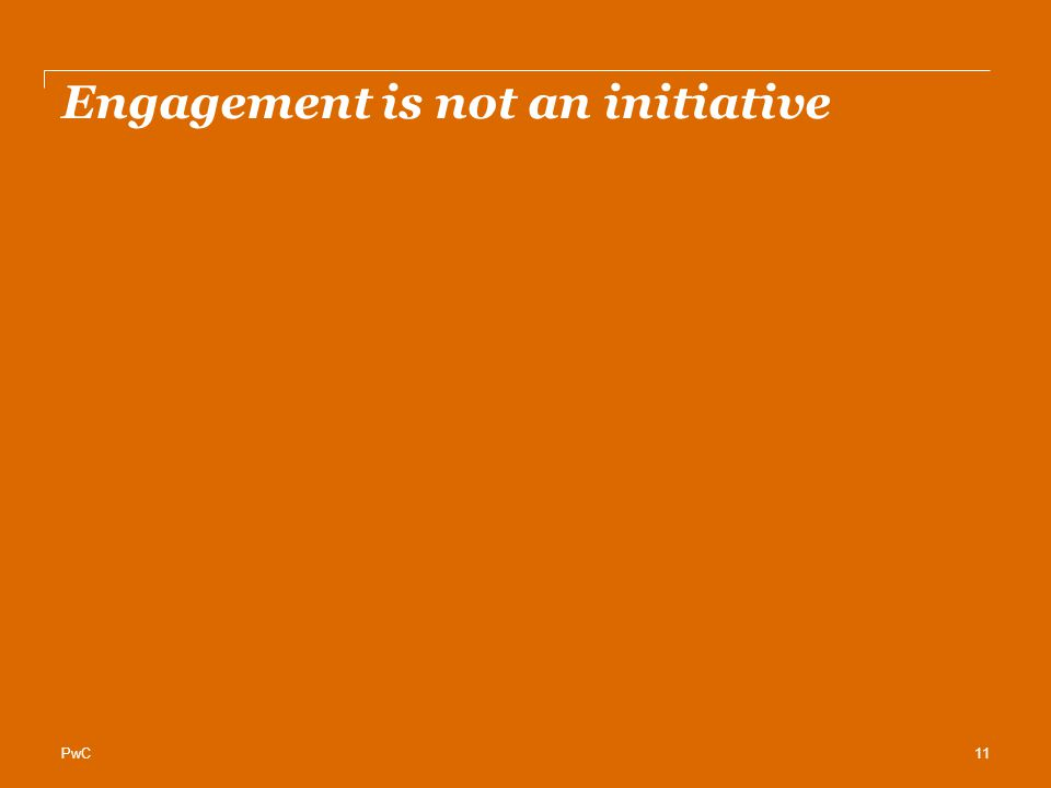 PwC Engagement is not an initiative 11
