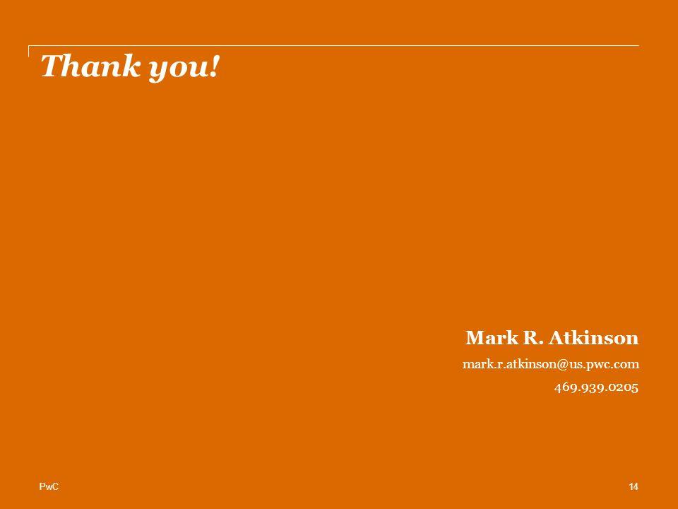 PwC Thank you! Mark R. Atkinson mark.r.atkinson@us.pwc.com 469.939.0205 14