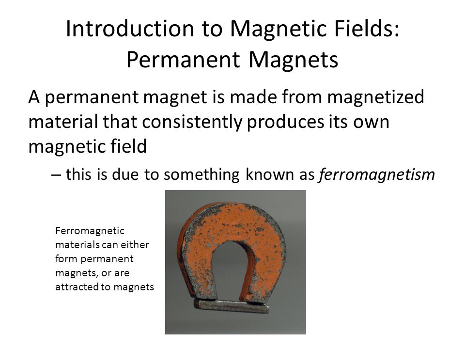 Introduction to Magnetic Fields: Permanent Magnets A bar magnet is a permanent magnet, and consists of two poles, north and south The magnetic field lines leave from the north pole and enter the south pole