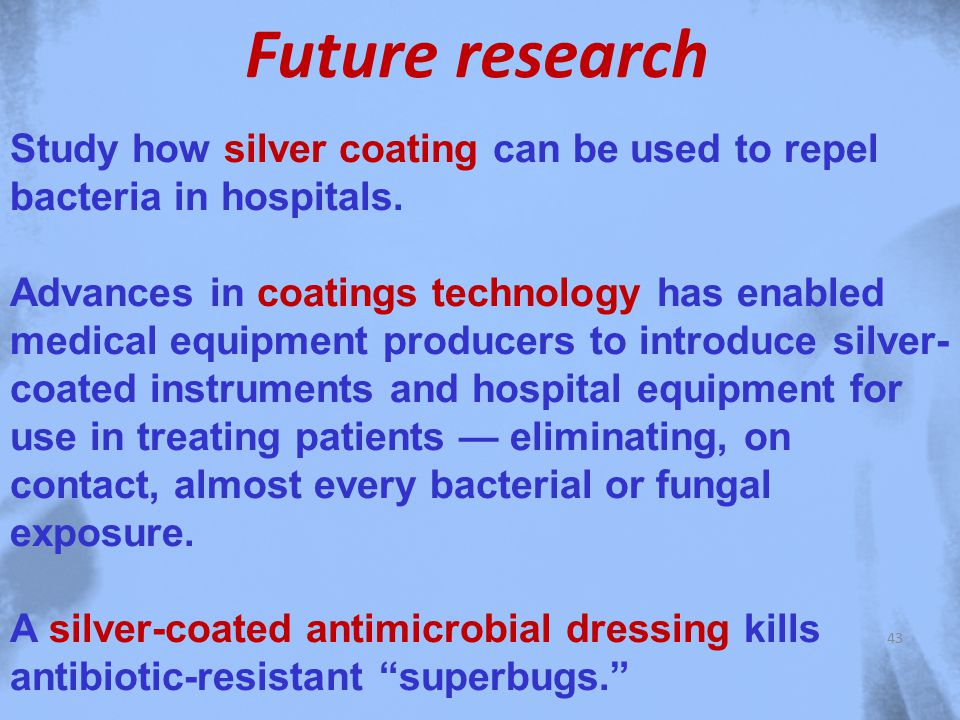 Study how silver coating can be used to repel bacteria in hospitals.