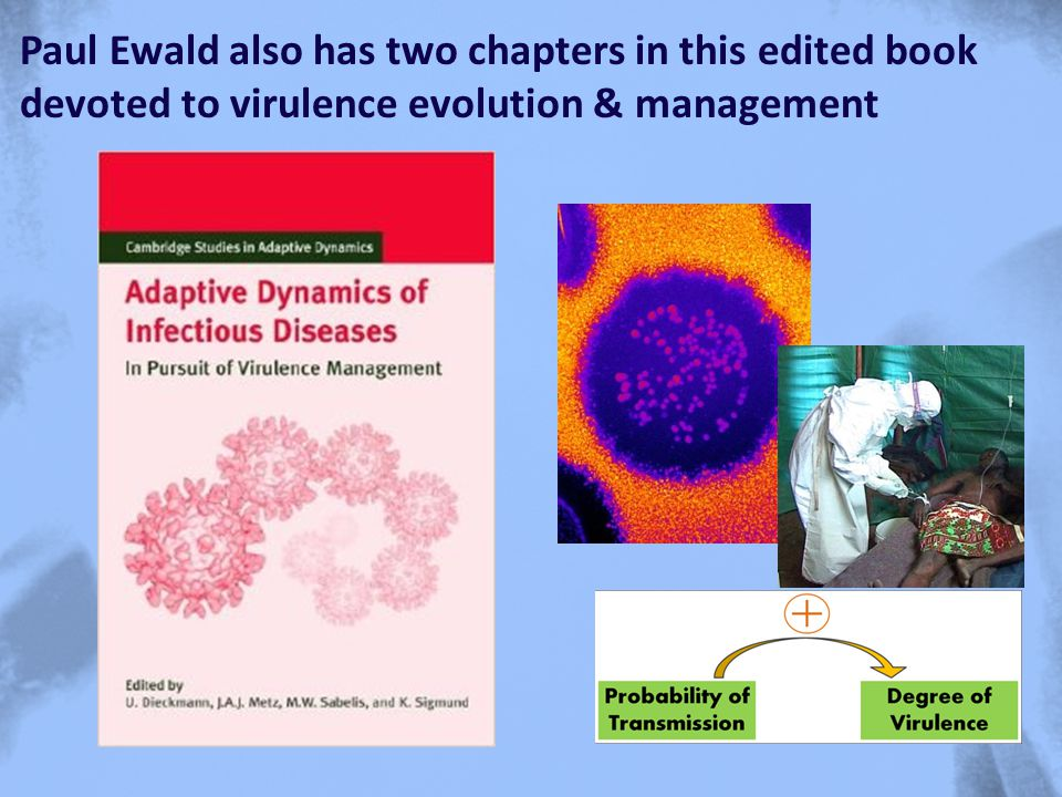 Paul Ewald also has two chapters in this edited book devoted to virulence evolution & management