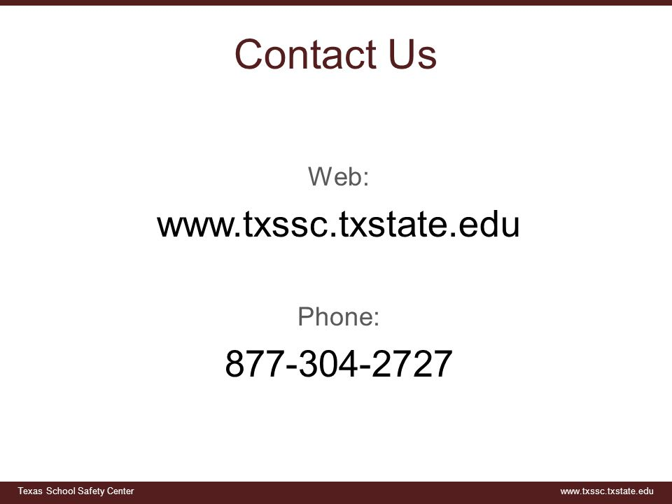 Texas School Safety Centerwww.txssc.txstate.edu Contact Us Web: www.txssc.txstate.edu Phone: 877-304-2727