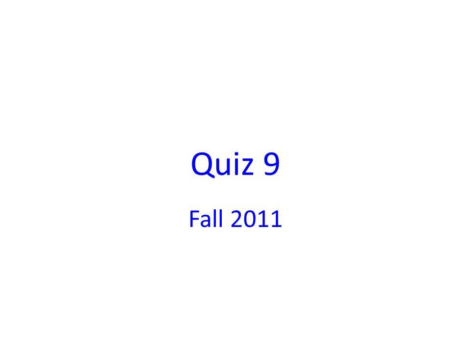 Quiz 9 Fall 2011