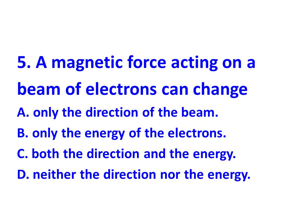 6.Voltage will be induced in a wire loop when a magnetic field within that loop A.