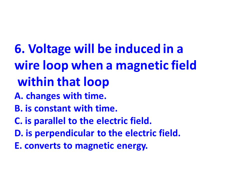 7.The essential physics concept in an electric generator is A.