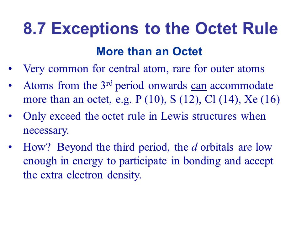 More than an Octet Very common for central atom, rare for outer atoms Atoms from the 3 rd period onwards can accommodate more than an octet, e.g. P (1