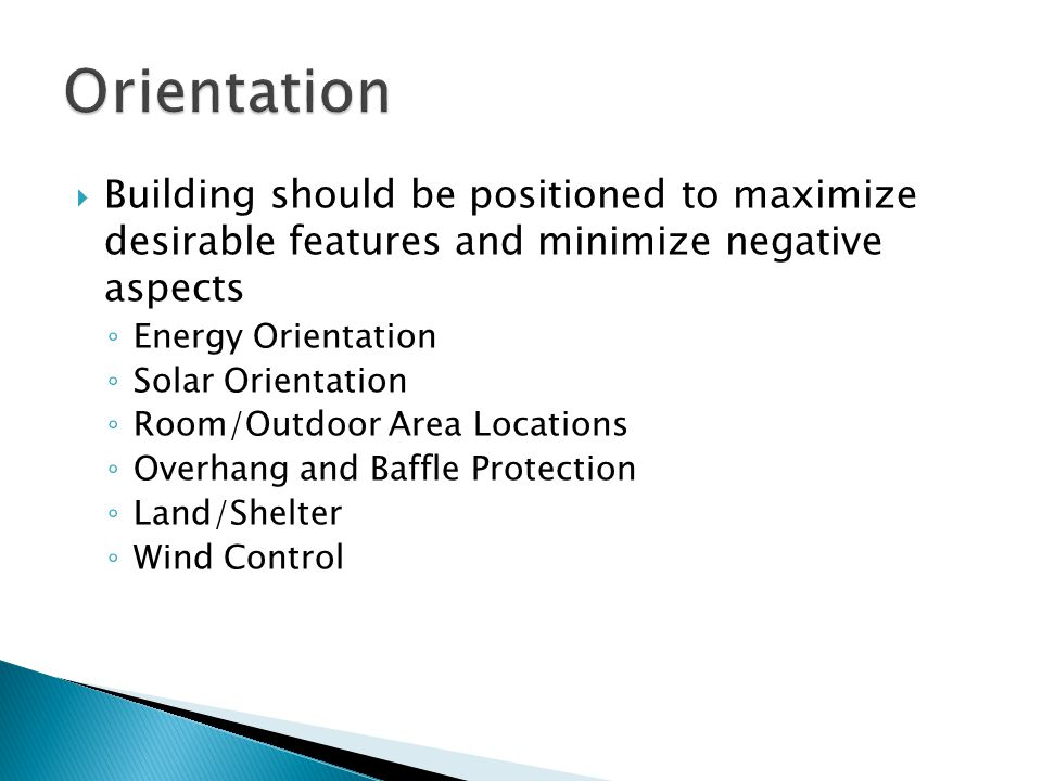  Building should be positioned to maximize desirable features and minimize negative aspects ◦ Energy Orientation ◦ Solar Orientation ◦ Room/Outdoor A