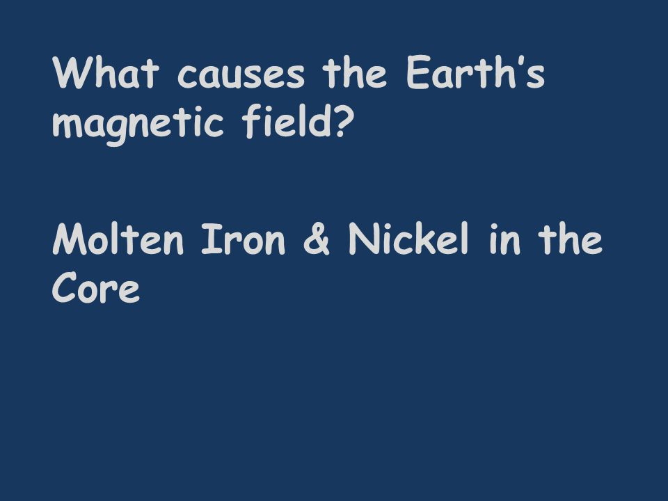 What causes the Earth's magnetic field? Molten Iron & Nickel in the Core