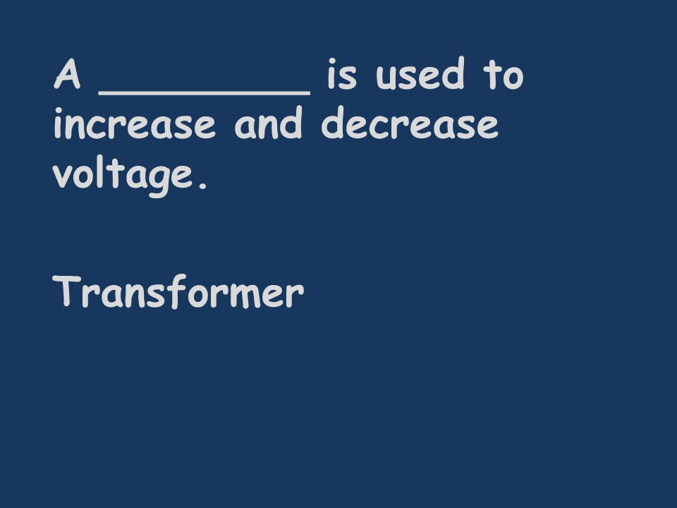 A ________ is used to increase and decrease voltage. Transformer