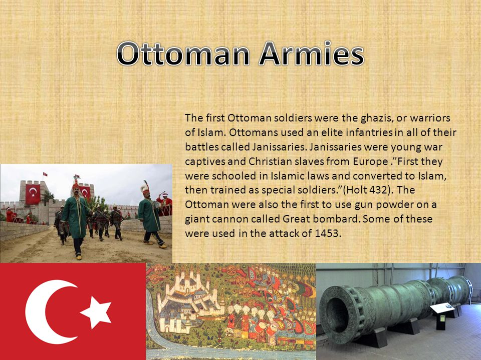 The first Ottoman soldiers were the ghazis, or warriors of Islam.