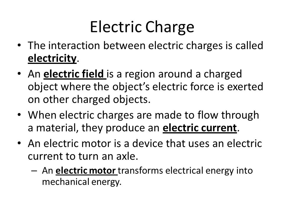 Electric Charge The interaction between electric charges is called electricity.