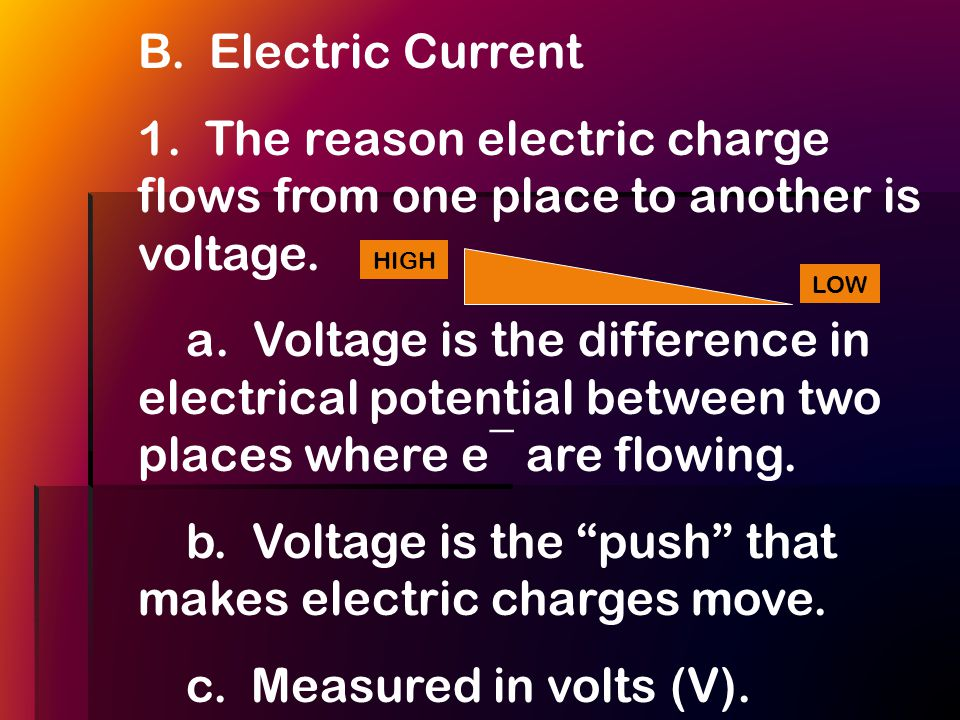 B.Electric Current 1. The reason electric charge flows from one place to another is voltage.